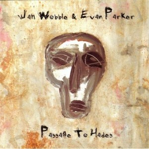 Jah Wobble & Evan Parker - Passage To Hades