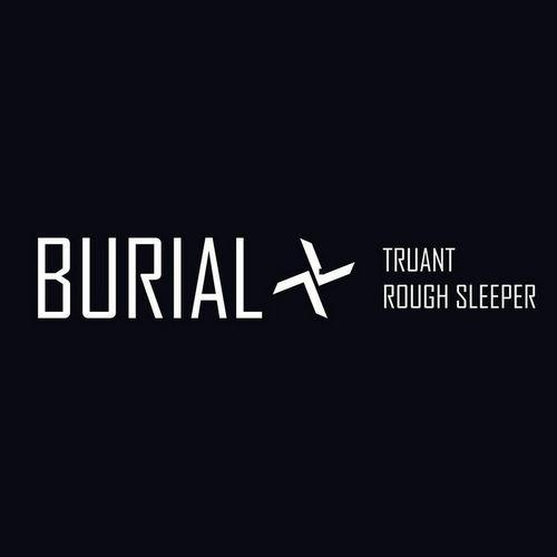 Burial – Truant / Rough Sleeper